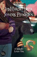 Instituição para Jovens Prodígios - A Seleção (livro um) by LLALVES