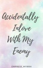 Accidentally Inlove With My Enemy [Short Story] by MyrrhRamirez