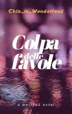Colpa delle favole (Spin-off di Odio le favole)  by chia_in_wonderland