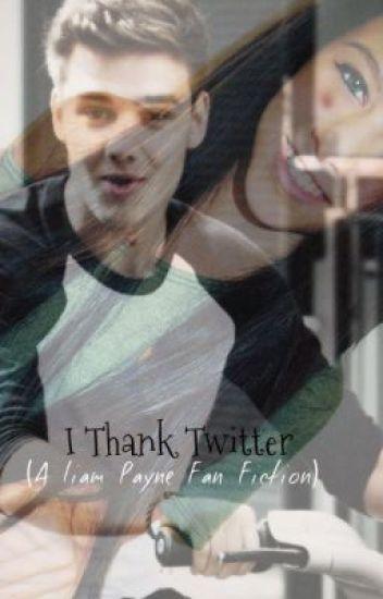 I thank Twitter.. (Liam Payne Fan Fiction) *FINISHED*