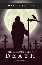 The Chronicles of Death by ImNoOrdinaryGal