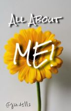 All About ME! by gmwells