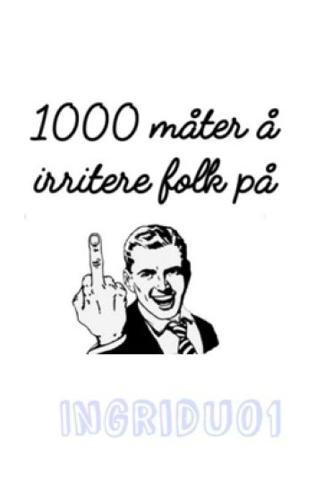 1000 måter å irritere folk på