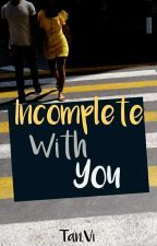 Incomplete With You by taniishqa