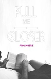 Pull Me Closer by PinkLingerie