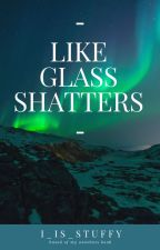 Like Glass Shatters by i_is_stuffy
