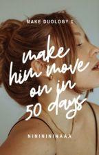 Make Him Move On In 50 Days [#Wattys2017 Winner] by nininininaaa
