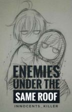 Enemies Under The Same Roof by Innocents_Killer