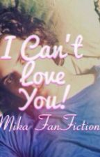 I Can't Love You! {MIKA fan fiction} by izamary300