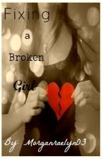 Fixing a Broken Girl (One Direction Fan Fiction) by morganraelynl