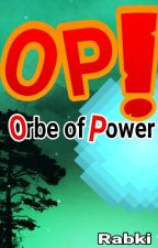 OP! Orbe of Power! by Rabki7