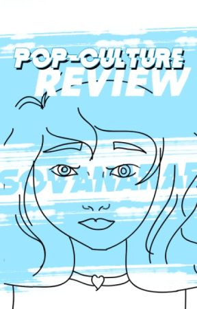 Pop-culture review by Sovanarae
