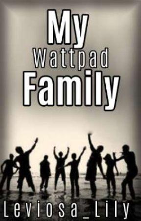 My Wattpad Family by Leviosa_Lily