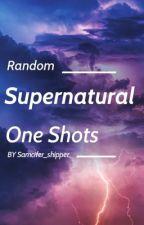 Supernatural One Shots by samcifer_shipper