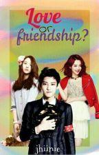 Love or Friendship? by jhiinie
