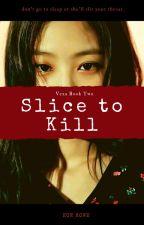Vexa: Slice Then Die ( BOOK 2 ) by enirose19