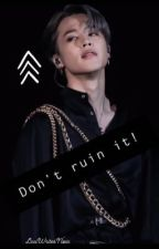 Don't Ruin It! • {JiminxReader} • by LouWritesNow
