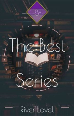 The Best Series: 18+ by AbbyLRose3