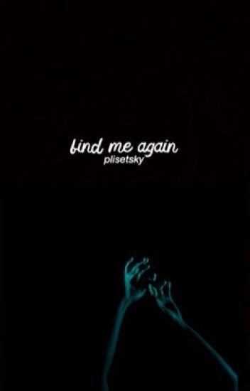 Find Me Again // phan