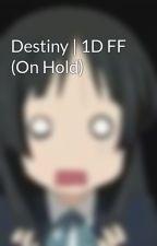 Destiny   1D FF (On Hold) by drxnkenstylxs