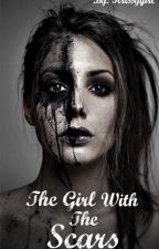 The Girl With the Scars(Under editing*) by krissygirl