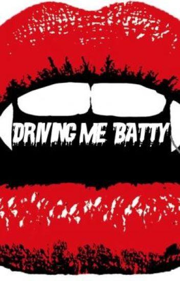 Driving Me Batty