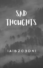 Sad Thoughts by 1a1b2c3d41