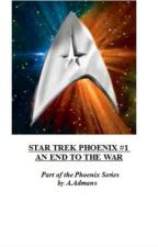 Star Trek Phoenix  #1 An End to War by AndyAdmans
