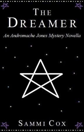 The Dreamer - An Andromache Jones Mystery Novella - Open Novella Contest by sammiscribbles