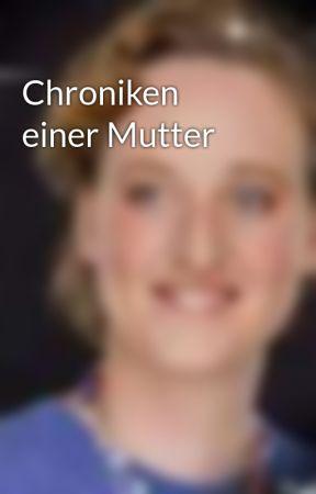 Chroniken einer Mutter by LadyLysiane