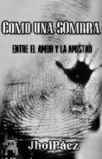 Como una Sombra (COMPLETA) by Jhoipaez