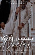 Mr. Billionarie Doctor by Mahidaashraf17