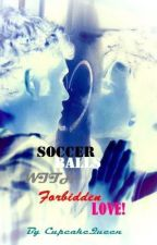 Soccer balls with forbidden love! [On Edit] by CupcakeQueen
