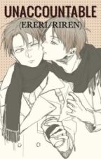 Unaccountable (Ereri/Riren AU) by kawaiidesufaith
