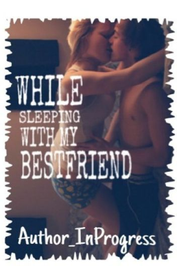 While Sleeping With My Bestfriend
