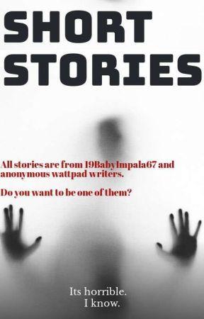 Short Horrible Stories by 19BabyImpala67