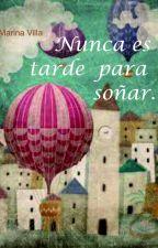Nunca es tarde para soñar. by MarinaVilla