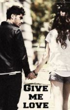 Give me love || Zayn Malik || by julie-in-neverland