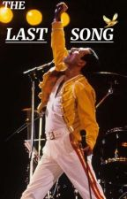 The Last Song {Freddie Mercury/ Queen Fanfic} by Original-Mikaelson