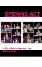 Opening Act (a Max Schneider and the Babes fan fic) by SpicyisBeautotheMax