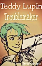 Ted Lupin Troublemaker (Harry Potter Future Fanfiction) by Treumerchen