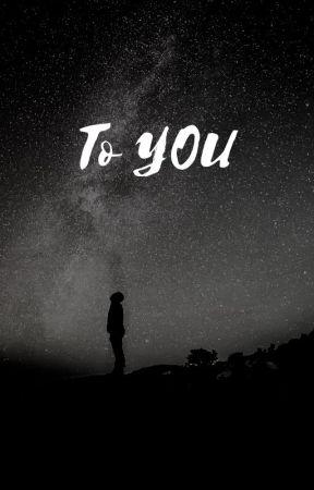 To You by shutsecretstar