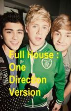 Full House: One Direction Version by NashvillexLifex