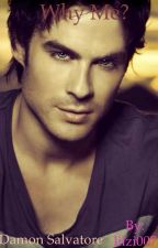 Why Me? Damon Salvatore by lilzi007