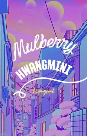 Mulberry | hwangmini ✔ by hwangsoul