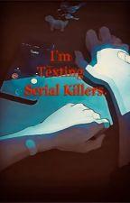 Mom! I'm Texting Serial Killers! (Creepypasta x reader)  by CrackheadStudios