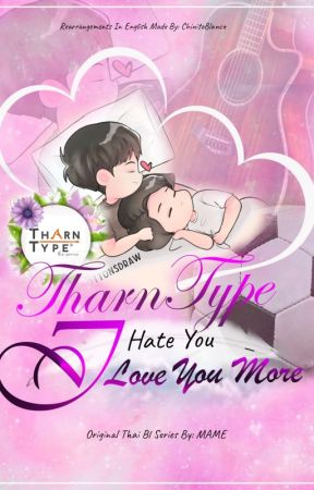 I Hate You But I Love You More - The TharnType Eng. Tran by ChinitoBlanco