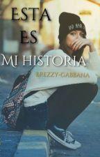 Esta es mi historia by Brezzy-Gabbana