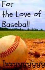 For the Love of Baseball by Izzyyyyyyy