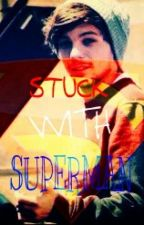 Stuck With Superman. (Louis Tomlinson fanfiction) by maymayluvzyoo